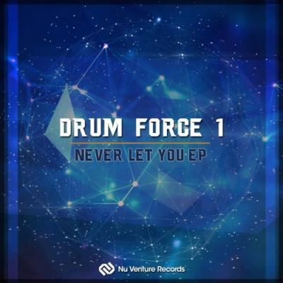 Drum Force 1 - Never Let You EP (2017)